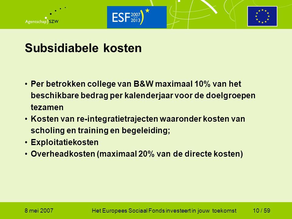 8 mei 2007Het Europees Sociaal Fonds investeert in jouw toekomst10 / 59 Per betrokken college van B&W maximaal 10% van het beschikbare bedrag per kale