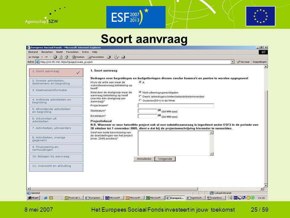 8 mei 2007Het Europees Sociaal Fonds investeert in jouw toekomst25 / 59 Soort aanvraag