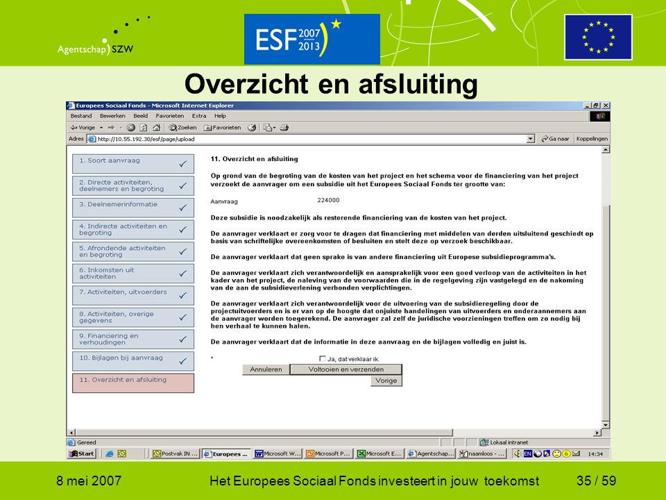 8 mei 2007Het Europees Sociaal Fonds investeert in jouw toekomst35 / 59 Overzicht en afsluiting