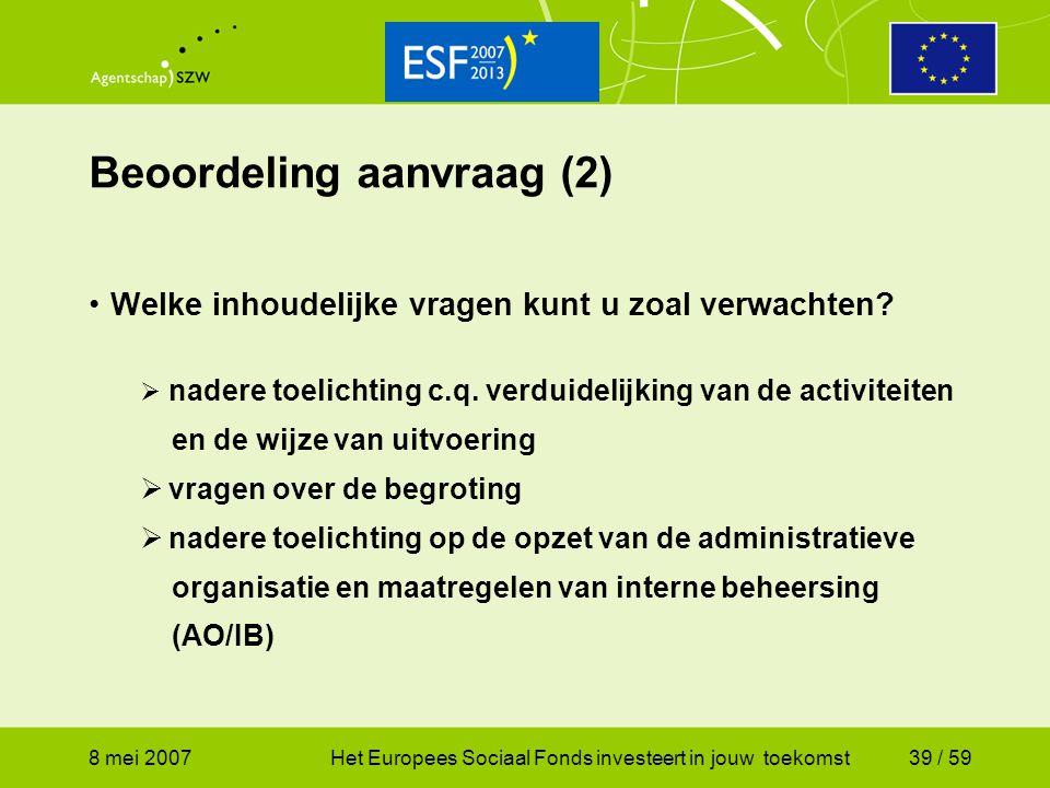 8 mei 2007Het Europees Sociaal Fonds investeert in jouw toekomst39 / 59 Beoordeling aanvraag (2) Welke inhoudelijke vragen kunt u zoal verwachten?  n