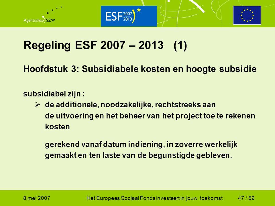 8 mei 2007Het Europees Sociaal Fonds investeert in jouw toekomst47 / 59 Regeling ESF 2007 – 2013 (1) Hoofdstuk 3: Subsidiabele kosten en hoogte subsid
