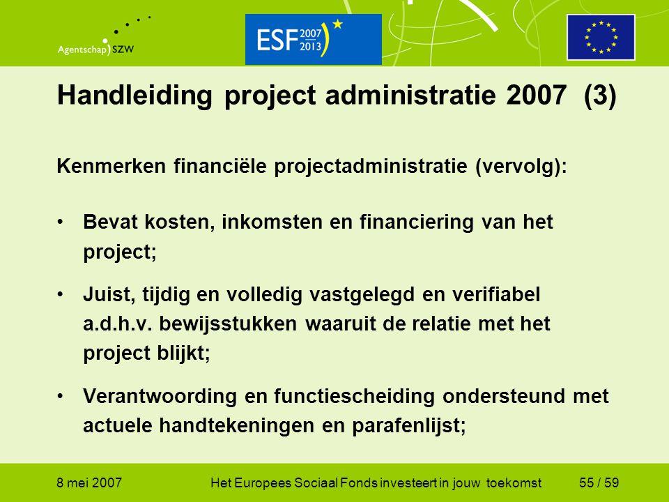8 mei 2007Het Europees Sociaal Fonds investeert in jouw toekomst55 / 59 Handleiding project administratie 2007 (3) Kenmerken financiële projectadminis