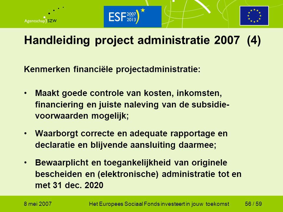 8 mei 2007Het Europees Sociaal Fonds investeert in jouw toekomst56 / 59 Handleiding project administratie 2007 (4) Kenmerken financiële projectadminis