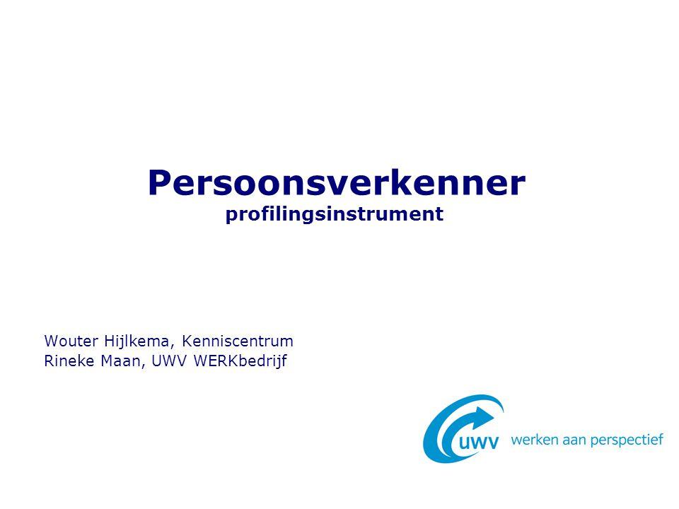 Persoonsverkenner profilingsinstrument Wouter Hijlkema, Kenniscentrum Rineke Maan, UWV WERKbedrijf