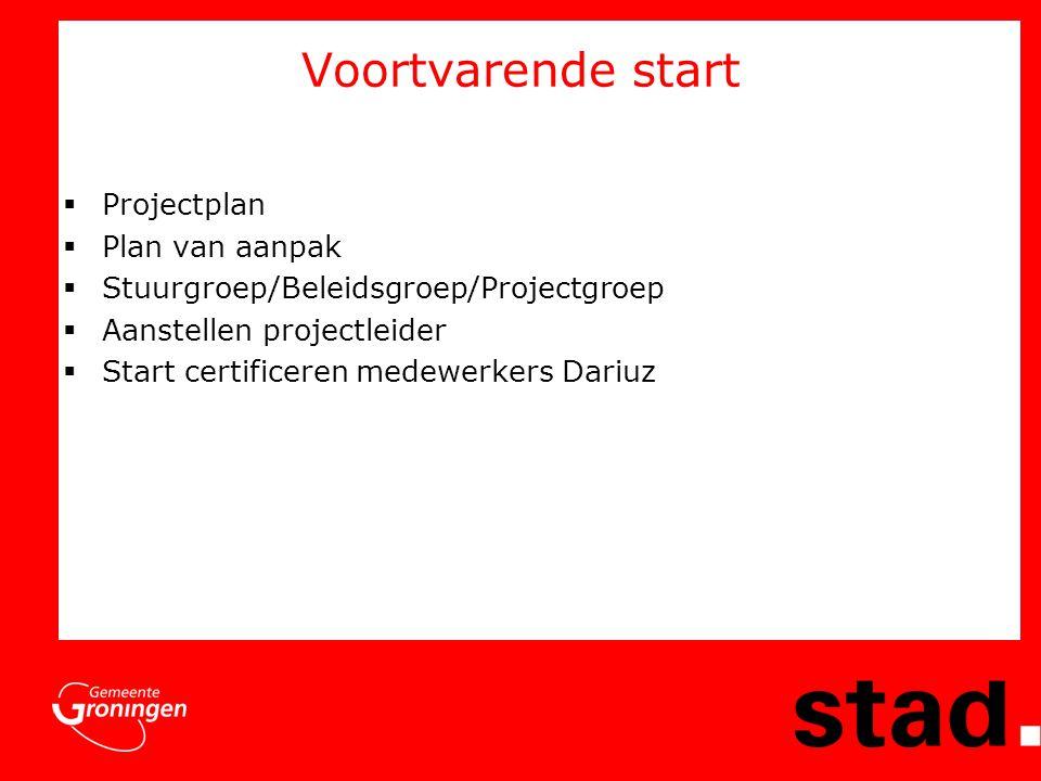 Voortvarende start  Projectplan  Plan van aanpak  Stuurgroep/Beleidsgroep/Projectgroep  Aanstellen projectleider  Start certificeren medewerkers