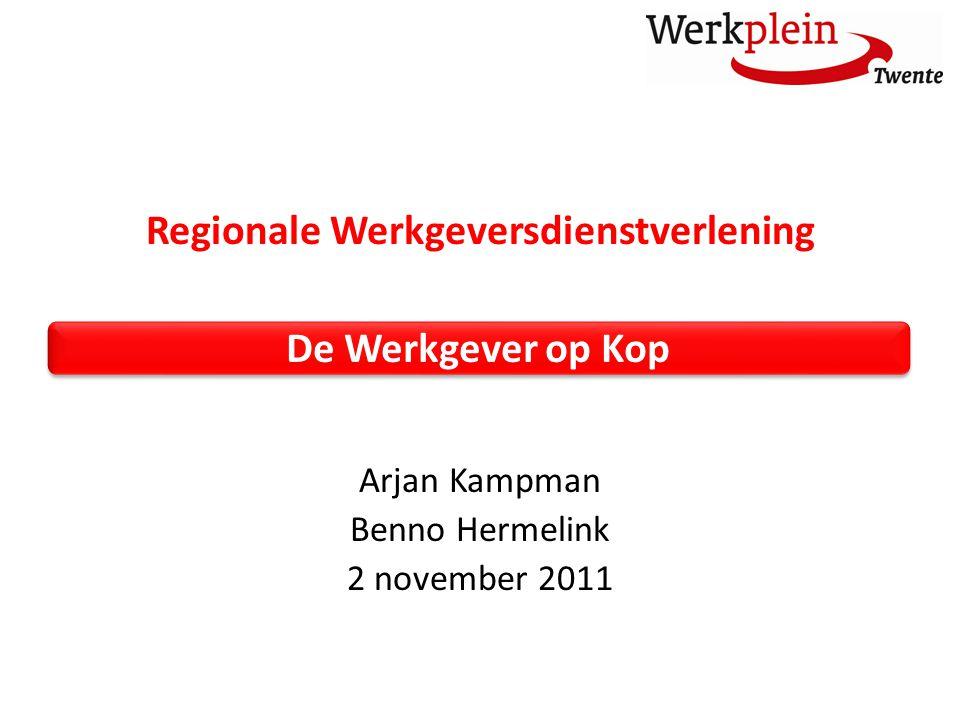 Regionale Werkgeversdienstverlening Arjan Kampman Benno Hermelink 2 november 2011 De Werkgever op Kop