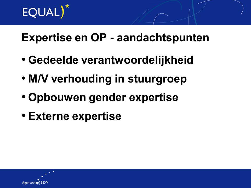 Expertise en OP - aandachtspunten Gedeelde verantwoordelijkheid M/V verhouding in stuurgroep Opbouwen gender expertise Externe expertise