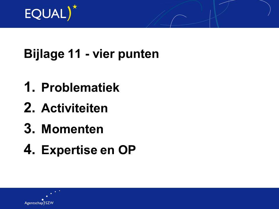 Bijlage 11 - vier punten 1. Problematiek 2. Activiteiten 3. Momenten 4. Expertise en OP