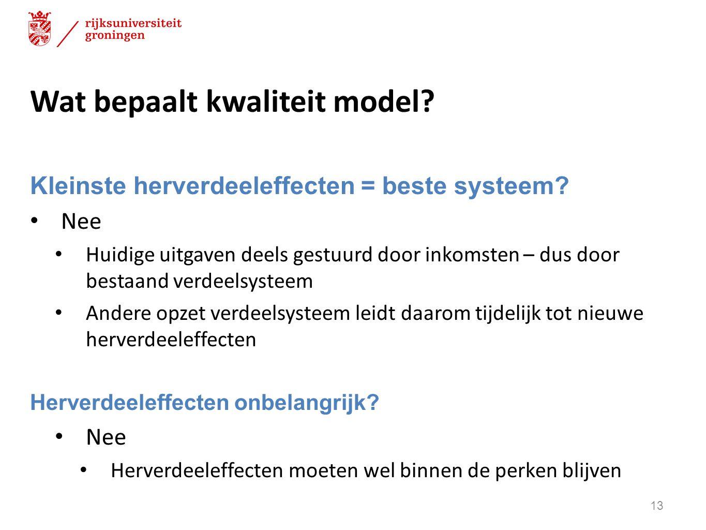 Wat bepaalt kwaliteit model? Kleinste herverdeeleffecten = beste systeem? Nee Huidige uitgaven deels gestuurd door inkomsten – dus door bestaand verde