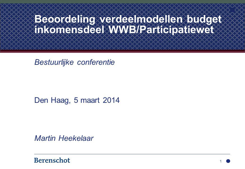 Bestuurlijke conferentie Den Haag, 5 maart 2014 Martin Heekelaar 1 Beoordeling verdeelmodellen budget inkomensdeel WWB/Participatiewet