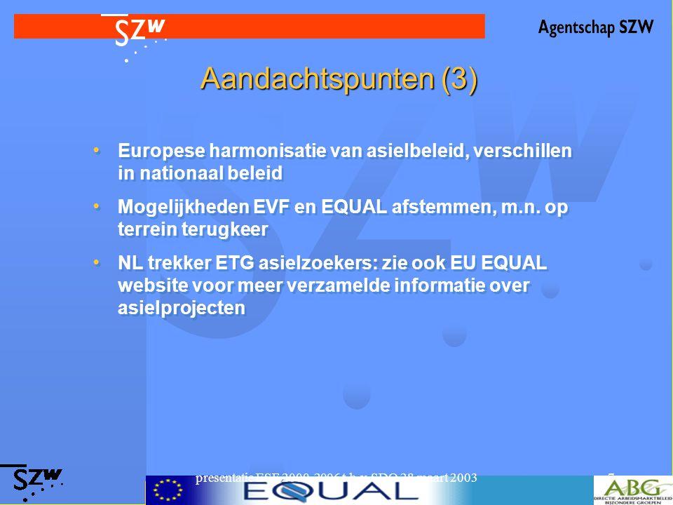 presentatie ESF 2000-2006 t.b.v. SDO 28 maart 20037 Aandachtspunten (3) Europese harmonisatie van asielbeleid, verschillen in nationaal beleid Mogelij