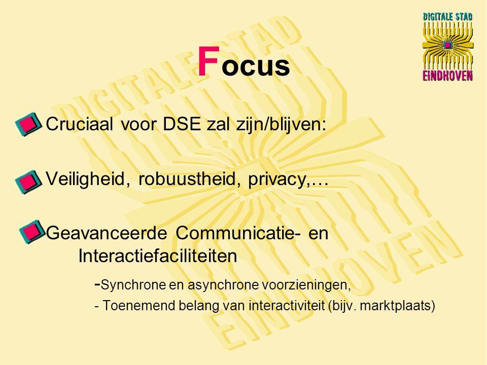 F ocus Cruciaal voor DSE zal zijn/blijven: Veiligheid, robuustheid, privacy,… Geavanceerde Communicatie- en Interactiefaciliteiten - Synchrone en asynchrone voorzieningen, - Toenemend belang van interactiviteit (bijv.