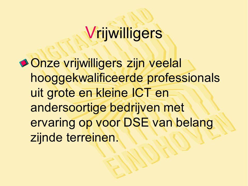 V rijwilligers Onze vrijwilligers zijn veelal hooggekwalificeerde professionals uit grote en kleine ICT en andersoortige bedrijven met ervaring op voor DSE van belang zijnde terreinen.