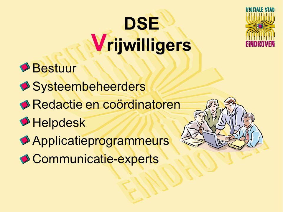 DSE V rijwilligers Bestuur Systeembeheerders Redactie en coördinatoren Helpdesk Applicatieprogrammeurs Communicatie-experts