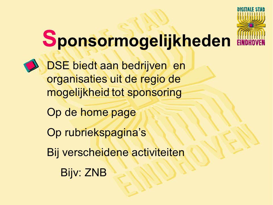 S ponsormogelijkheden DSE biedt aan bedrijven en organisaties uit de regio de mogelijkheid tot sponsoring Op de home page Op rubriekspagina's Bij verscheidene activiteiten Bijv: ZNB