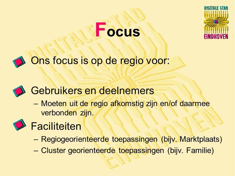 F ocus Ons focus is op de regio voor: Gebruikers en deelnemers –Moeten uit de regio afkomstig zijn en/of daarmee verbonden zijn.