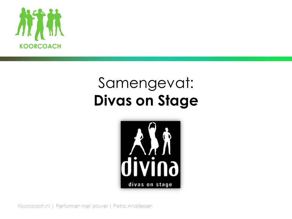 Samengevat: Divas on Stage Koorcoach.nl | Performen met power | Petra Andriessen