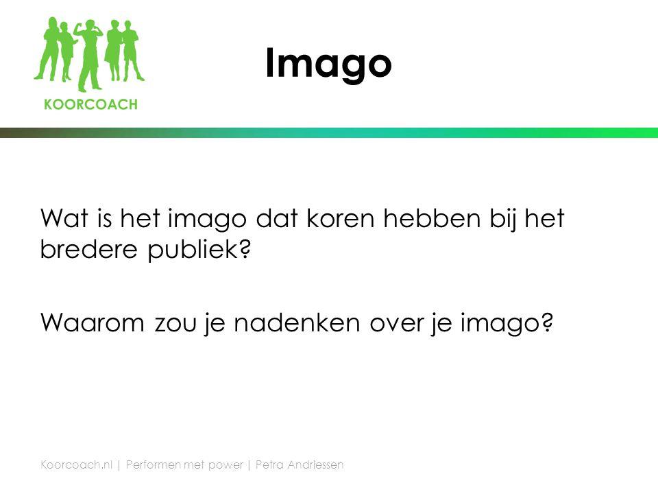 Imago Wat is het imago dat koren hebben bij het bredere publiek.