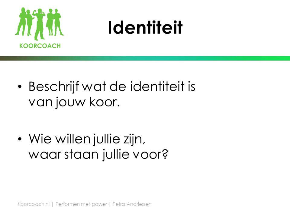 Identiteit Beschrijf wat de identiteit is van jouw koor.