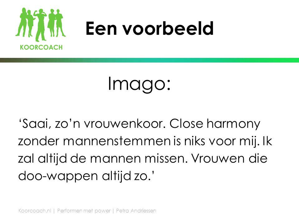 Een voorbeeld Imago: 'Saai, zo'n vrouwenkoor. Close harmony zonder mannenstemmen is niks voor mij.