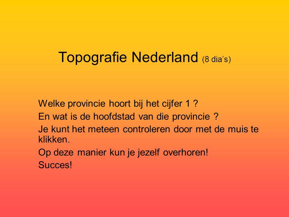 Topografie Nederland (8 dia's) Welke provincie hoort bij het cijfer 1 ? En wat is de hoofdstad van die provincie ? Je kunt het meteen controleren door
