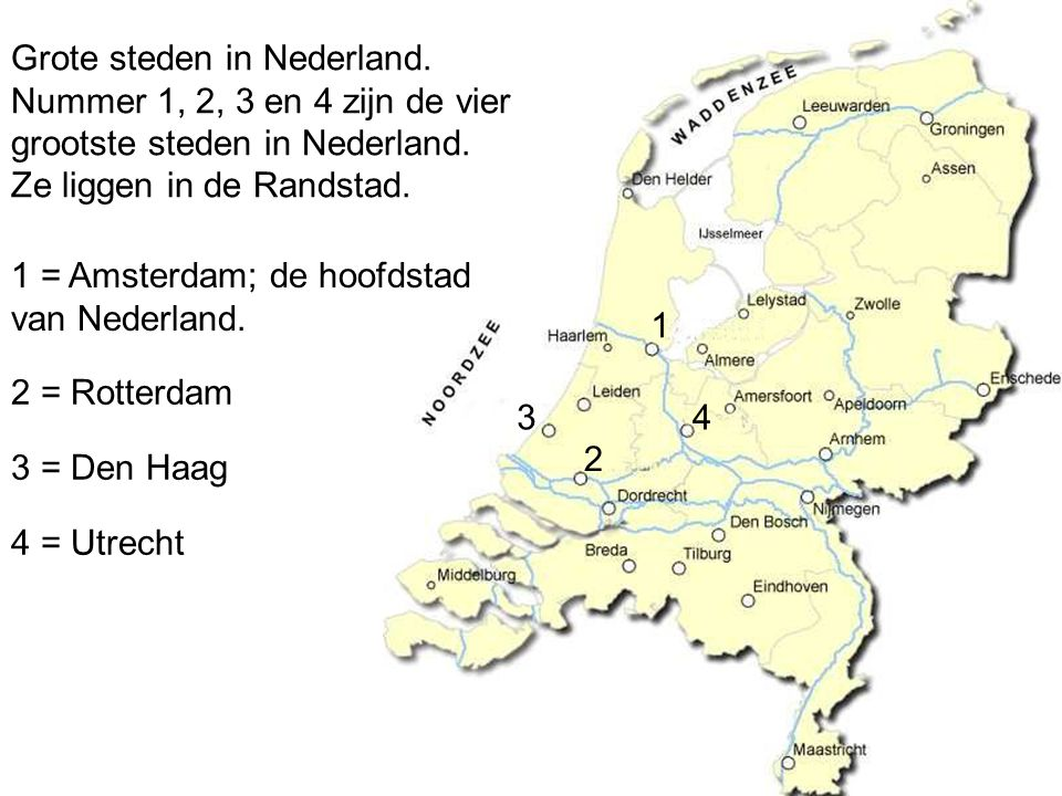 Grote steden in Nederland.Nummer 1, 2, 3 en 4 zijn de vier grootste steden in Nederland.