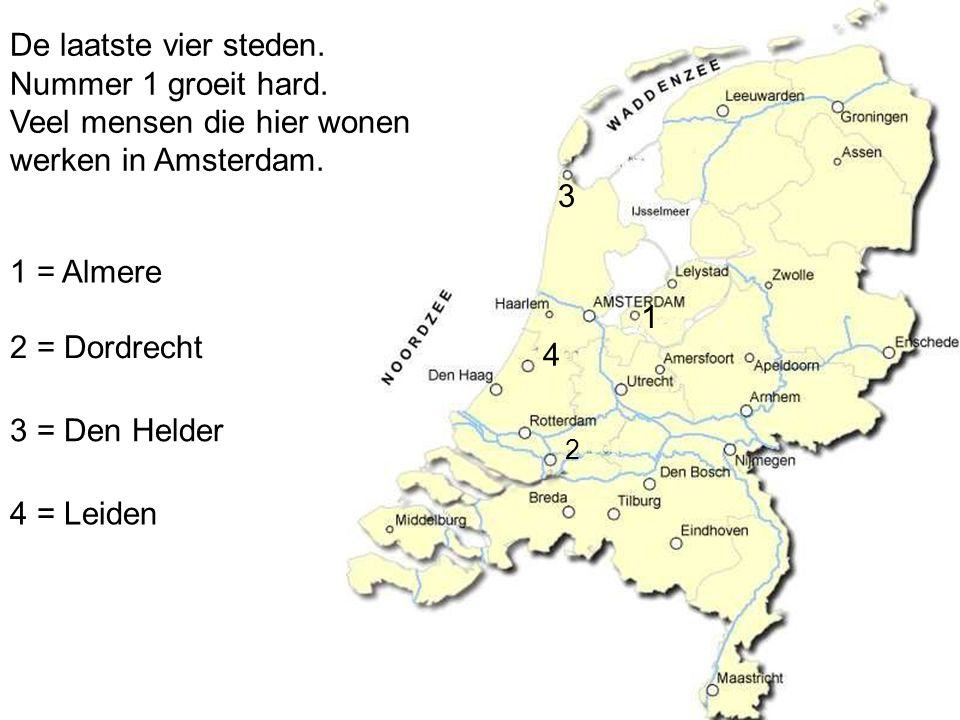De laatste vier steden. Nummer 1 groeit hard. Veel mensen die hier wonen werken in Amsterdam. 1 2 3 4 1 = Almere 2 = Dordrecht 3 = Den Helder 4 = Leid
