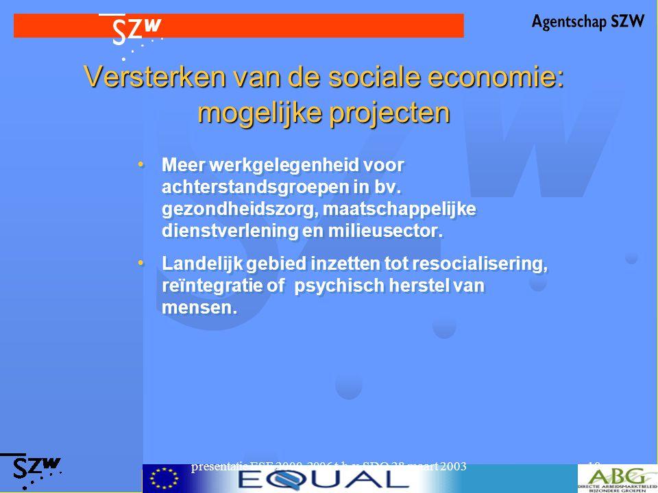 presentatie ESF 2000-2006 t.b.v. SDO 28 maart 200310 Versterken van de sociale economie: mogelijke projecten Meer werkgelegenheid voor achterstandsgro