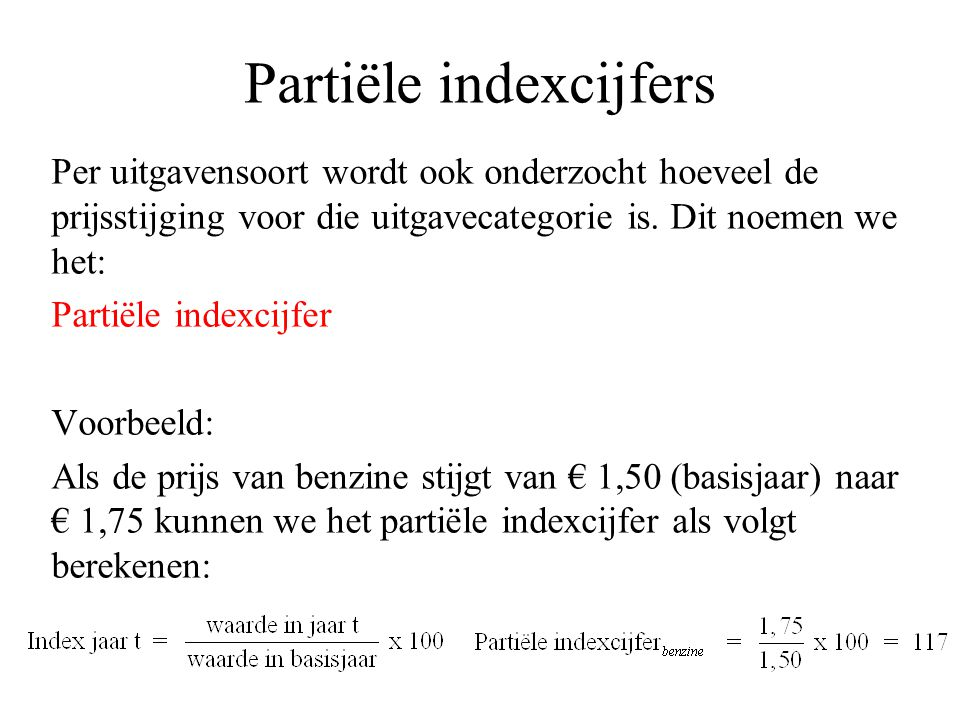 Partiële indexcijfers Per uitgavensoort wordt ook onderzocht hoeveel de prijsstijging voor die uitgavecategorie is.