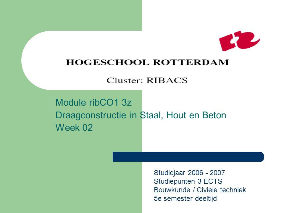 Module ribCO1 3z Draagconstructie in Staal, Hout en Beton Week 02 Studiejaar 2006 - 2007 Studiepunten 3 ECTS Bouwkunde / Civiele techniek 5e semester
