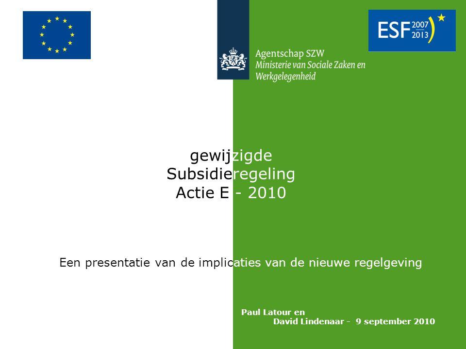 gewijzigde Subsidieregeling Actie E - 2010 Een presentatie van de implicaties van de nieuwe regelgeving Paul Latour en David Lindenaar - 9 september 2010