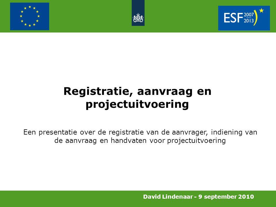 David Lindenaar - 9 september 2010 Registratie, aanvraag en projectuitvoering Een presentatie over de registratie van de aanvrager, indiening van de aanvraag en handvaten voor projectuitvoering
