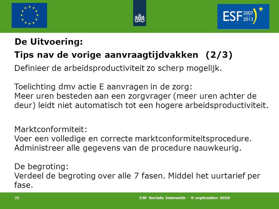 ESF Sociale Innovatie - 9 september 2010 28 Tips nav de vorige aanvraagtijdvakken (2/3) Definieer de arbeidsproductiviteit zo scherp mogelijk.