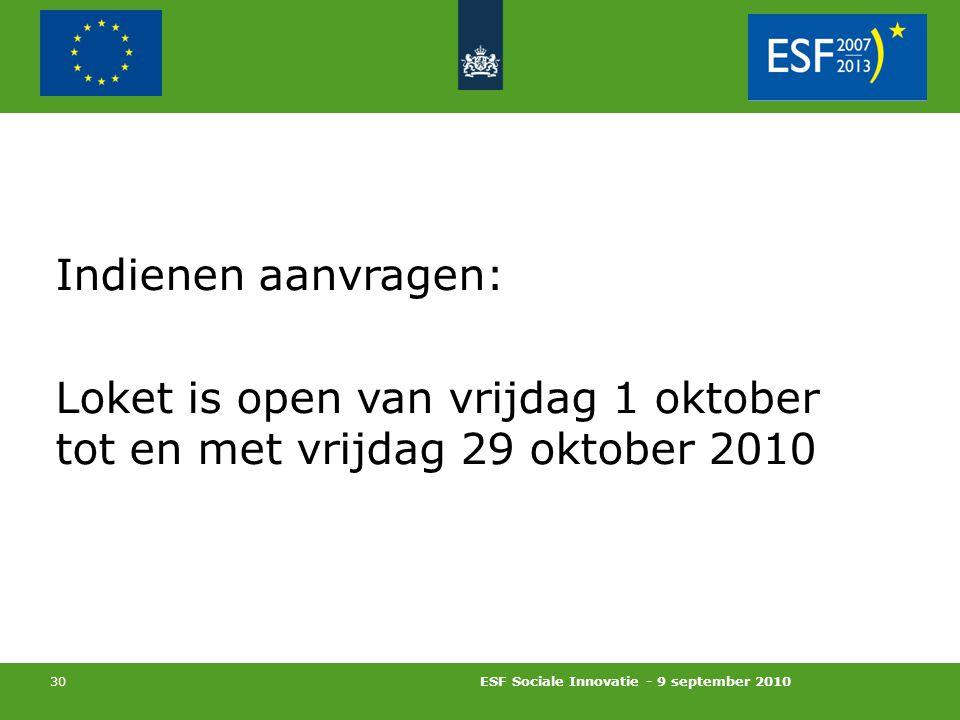 ESF Sociale Innovatie - 9 september 2010 30 Indienen aanvragen: Loket is open van vrijdag 1 oktober tot en met vrijdag 29 oktober 2010