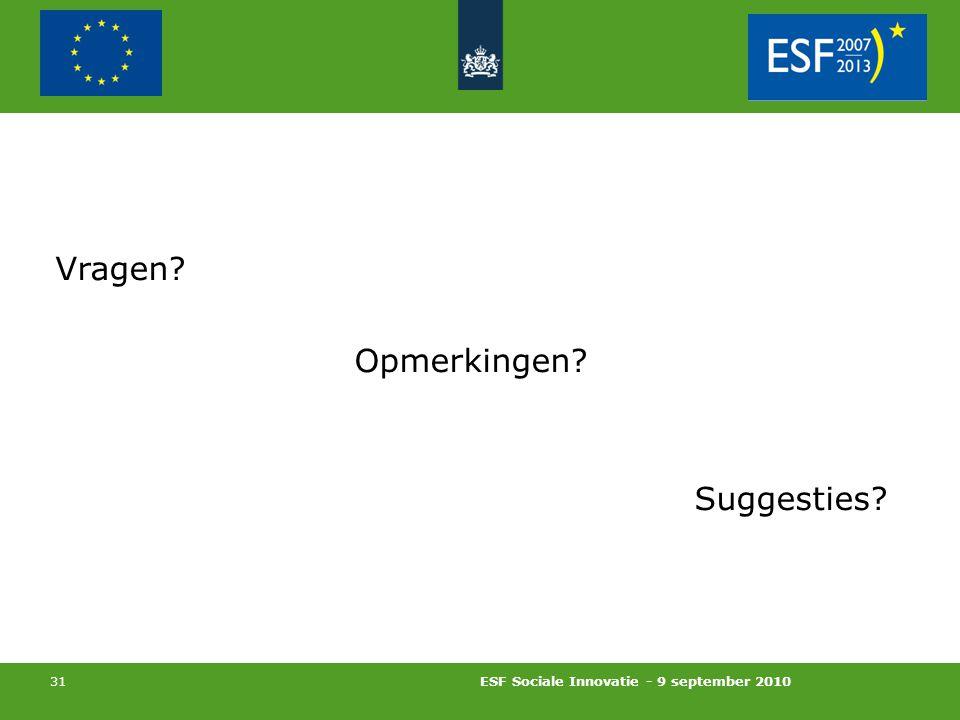ESF Sociale Innovatie - 9 september 2010 31 Vragen Opmerkingen Suggesties