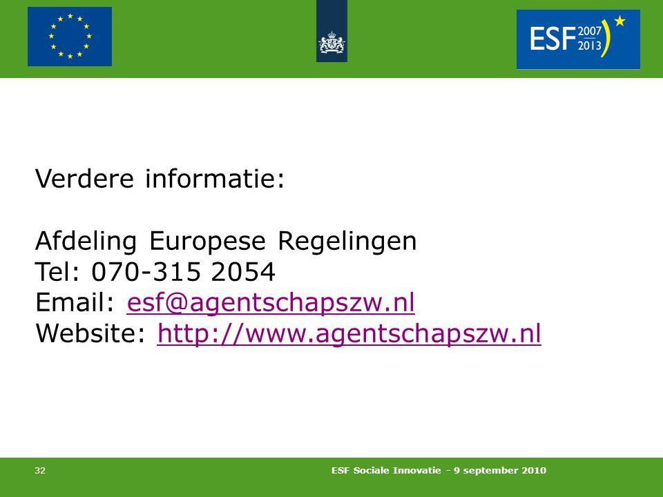ESF Sociale Innovatie - 9 september 2010 32 Verdere informatie: Afdeling Europese Regelingen Tel: 070-315 2054 Email: esf@agentschapszw.nlesf@agentschapszw.nl Website: http://www.agentschapszw.nlhttp://www.agentschapszw.nl