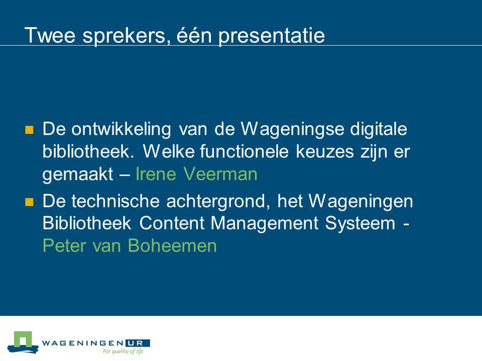 Twee sprekers, één presentatie De ontwikkeling van de Wageningse digitale bibliotheek.