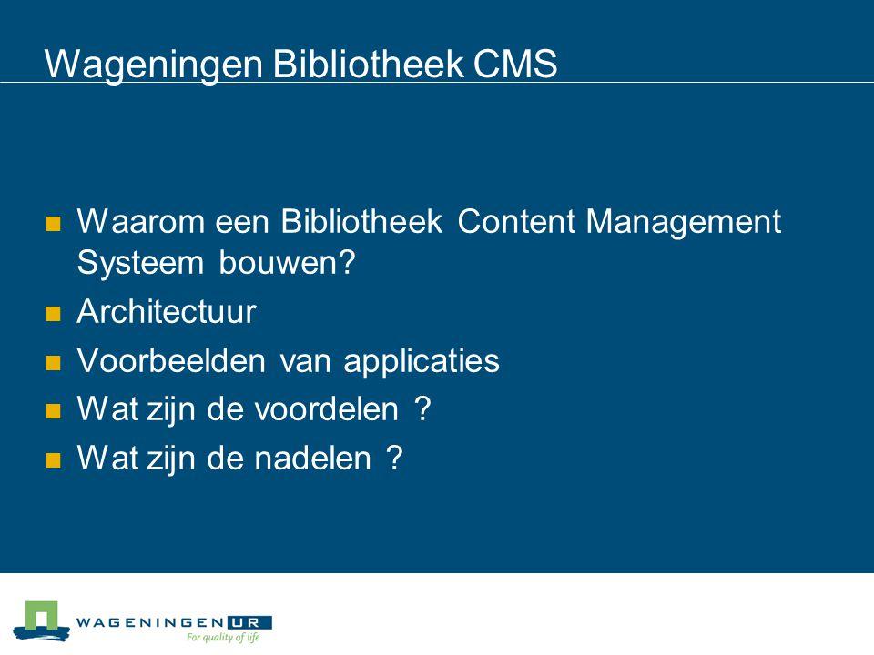 Wageningen Bibliotheek CMS Waarom een Bibliotheek Content Management Systeem bouwen.