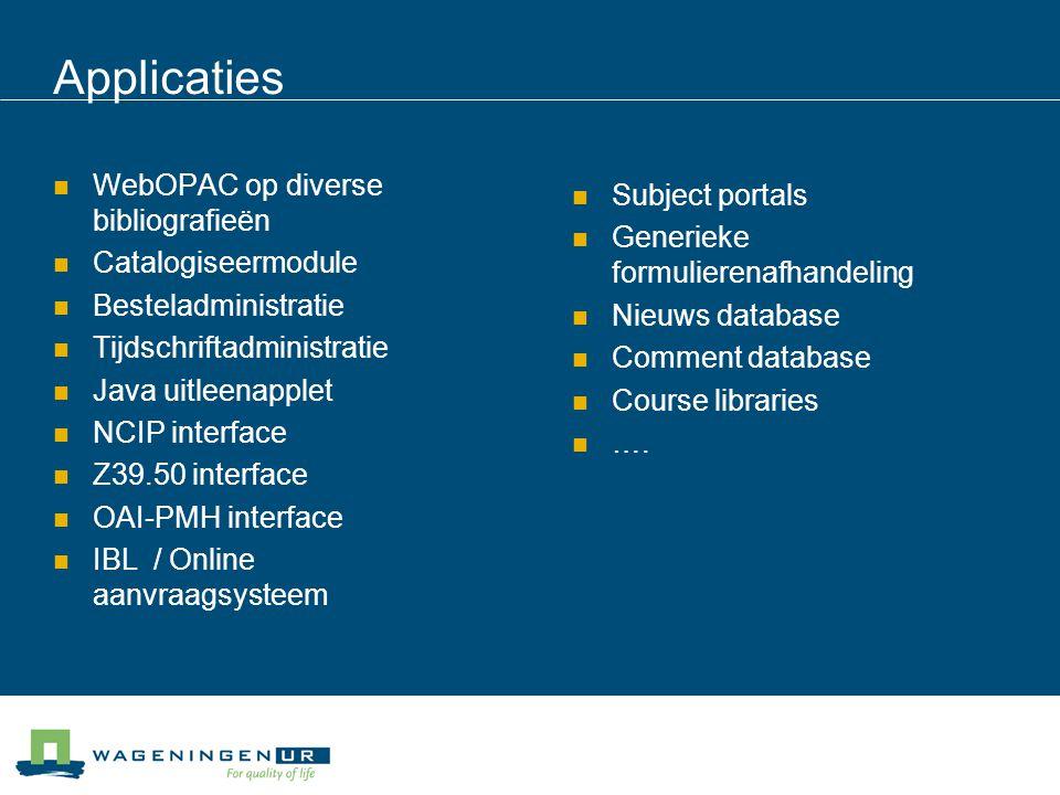 Applicaties WebOPAC op diverse bibliografieën Catalogiseermodule Besteladministratie Tijdschriftadministratie Java uitleenapplet NCIP interface Z39.50 interface OAI-PMH interface IBL / Online aanvraagsysteem Subject portals Generieke formulierenafhandeling Nieuws database Comment database Course libraries ….