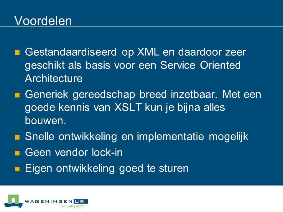 Voordelen Gestandaardiseerd op XML en daardoor zeer geschikt als basis voor een Service Oriented Architecture Generiek gereedschap breed inzetbaar.