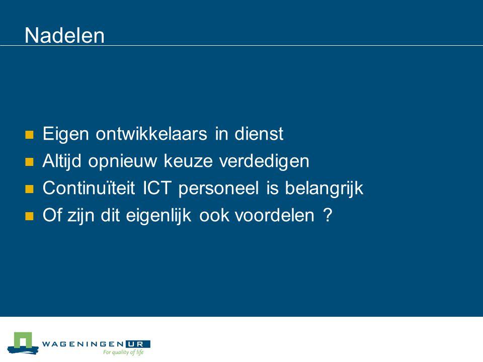 Nadelen Eigen ontwikkelaars in dienst Altijd opnieuw keuze verdedigen Continuïteit ICT personeel is belangrijk Of zijn dit eigenlijk ook voordelen ?