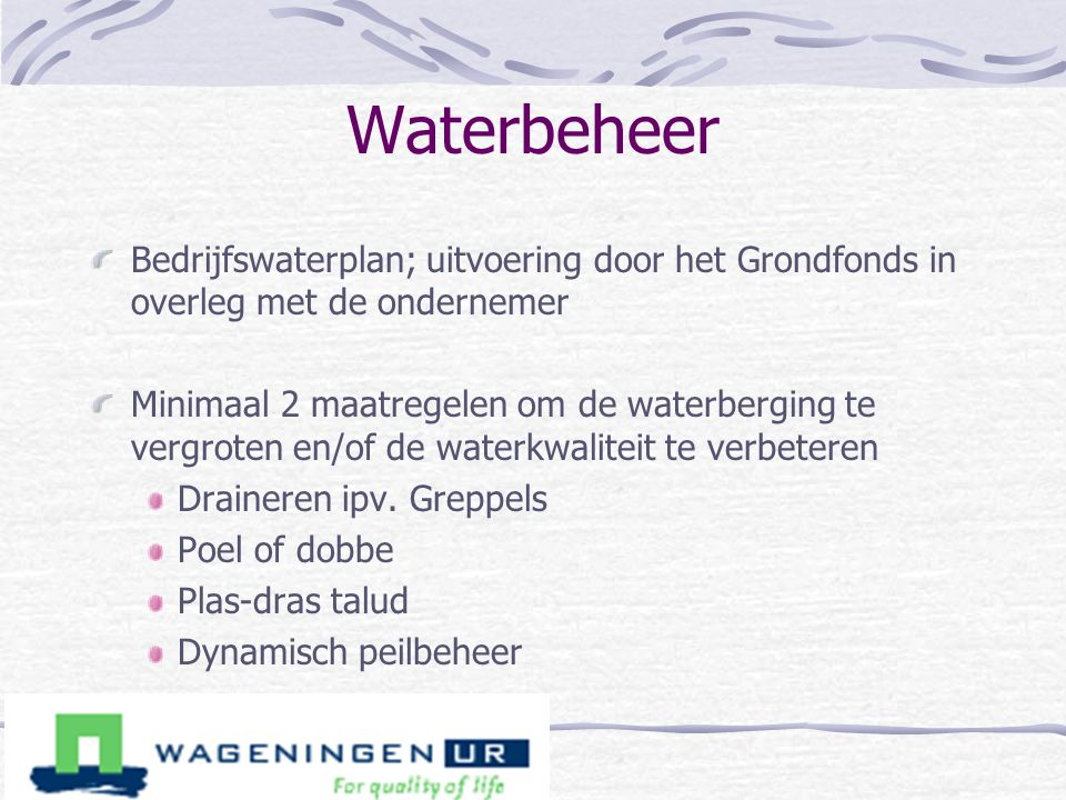 Waterbeheer Bedrijfswaterplan; uitvoering door het Grondfonds in overleg met de ondernemer Minimaal 2 maatregelen om de waterberging te vergroten en/o