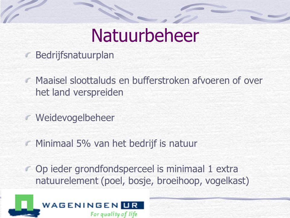 Natuurbeheer Bedrijfsnatuurplan Maaisel sloottaluds en bufferstroken afvoeren of over het land verspreiden Weidevogelbeheer Minimaal 5% van het bedrij