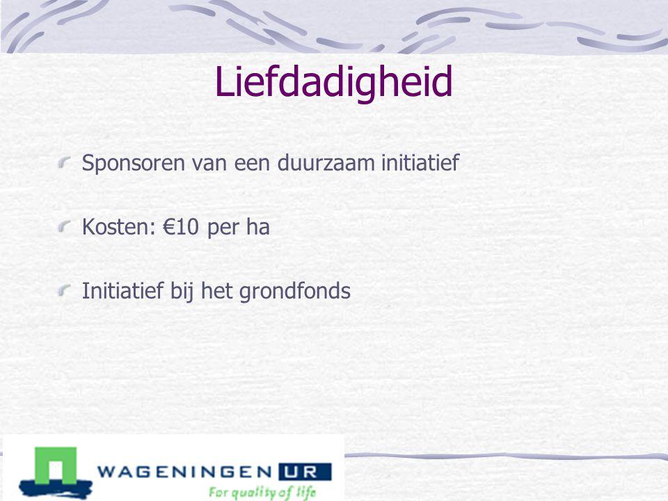 Liefdadigheid Sponsoren van een duurzaam initiatief Kosten: €10 per ha Initiatief bij het grondfonds