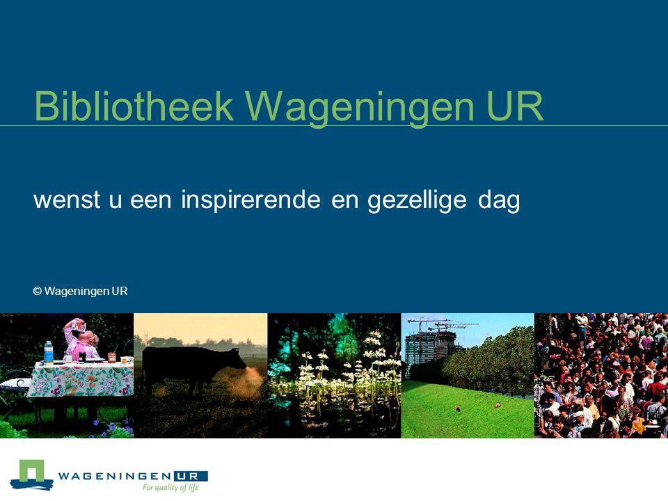 Bibliotheek Wageningen UR wenst u een inspirerende en gezellige dag © Wageningen UR