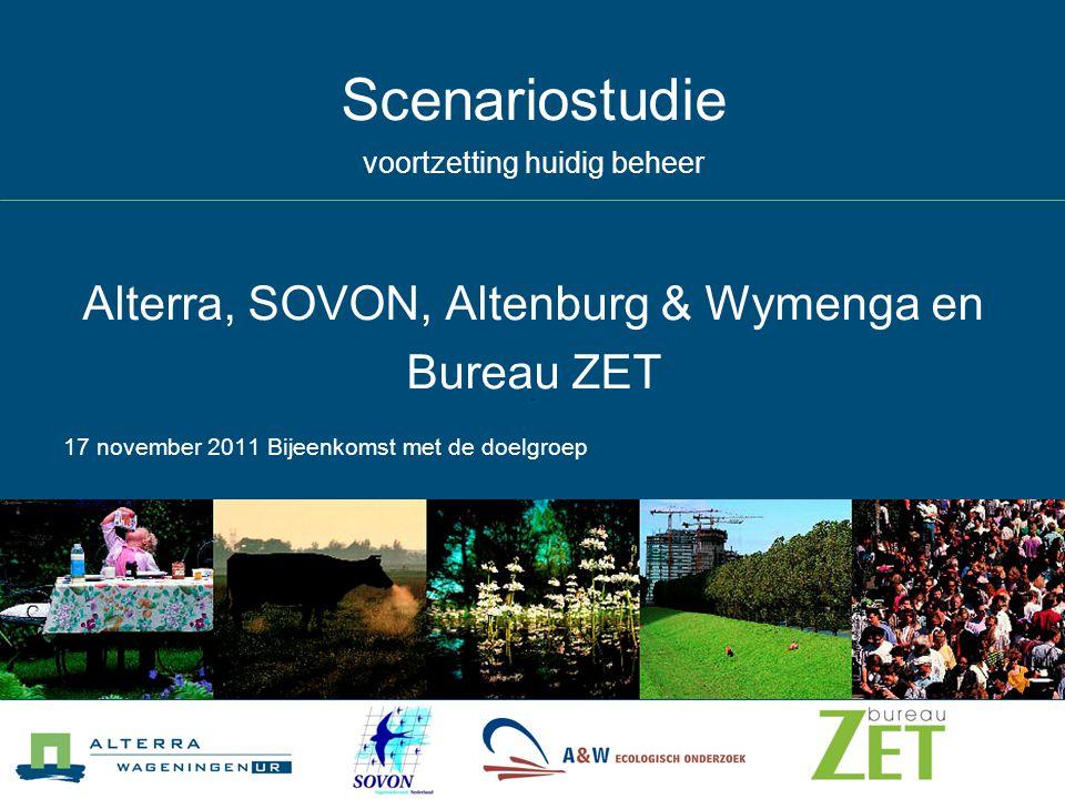 Scenariostudie voortzetting huidig beheer Alterra, SOVON, Altenburg & Wymenga en Bureau ZET 17 november 2011 Bijeenkomst met de doelgroep