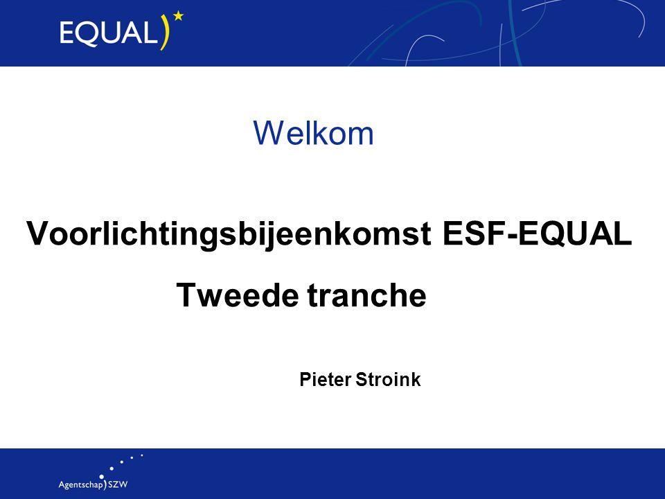Welkom Voorlichtingsbijeenkomst ESF-EQUAL Tweede tranche Pieter Stroink