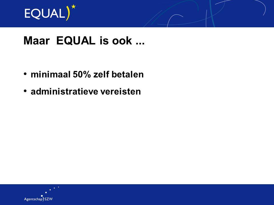 Maar EQUAL is ook... minimaal 50% zelf betalen administratieve vereisten