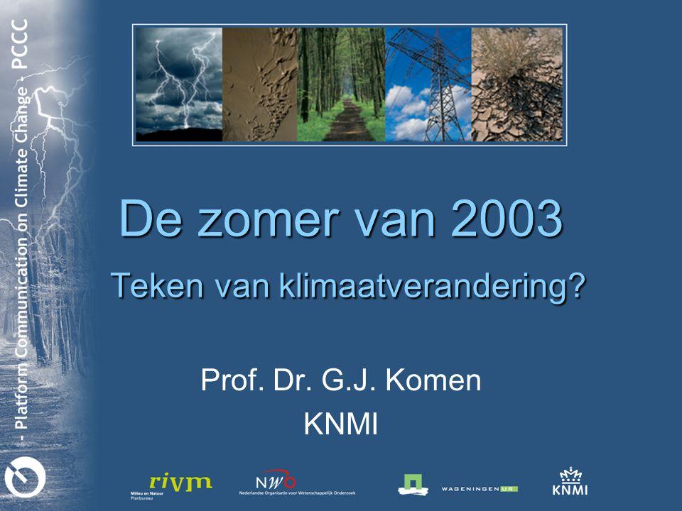 De zomer van 2003 Teken van klimaatverandering Prof. Dr. G.J. Komen KNMI