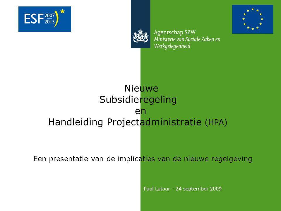 Nieuwe Subsidieregeling en Handleiding Projectadministratie (HPA) Een presentatie van de implicaties van de nieuwe regelgeving Paul Latour - 24 september 2009
